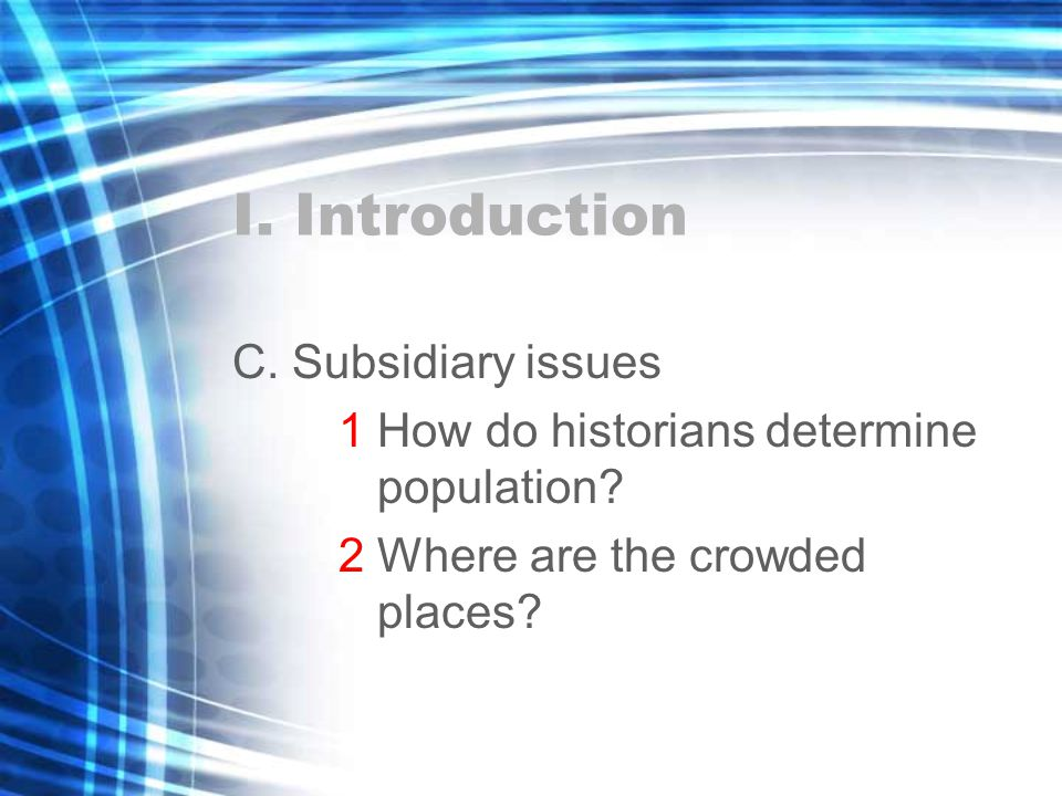 I. Introduction C. Subsidiary issues 1 How do historians determine population.