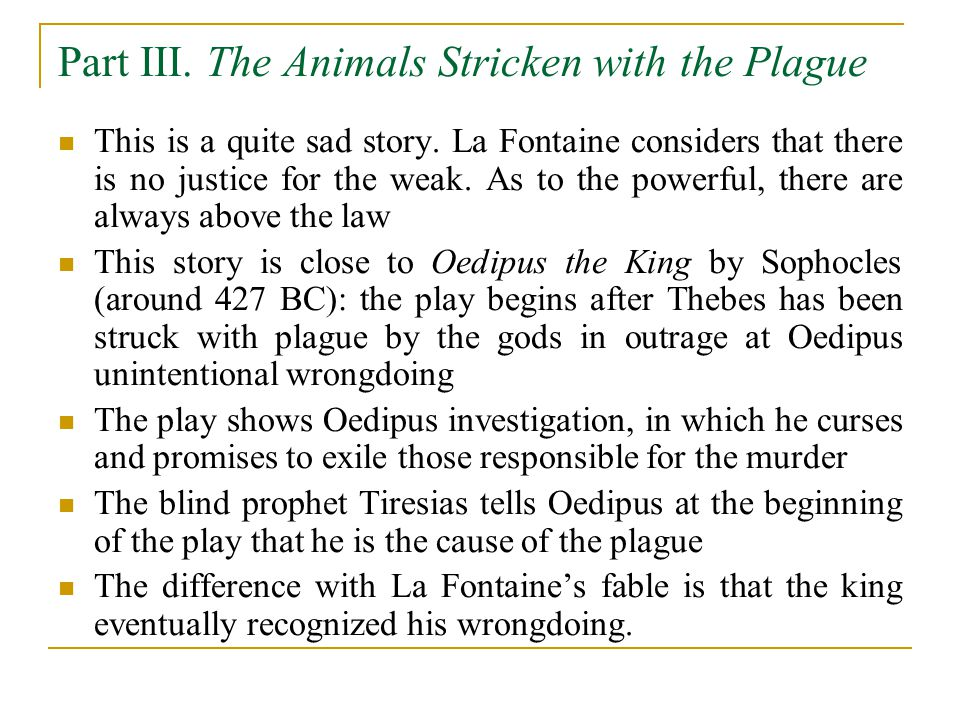 Part III. The Animals Stricken with the Plague This is a quite sad story. La Fontaine considers that there is no justice for the weak. As to the power