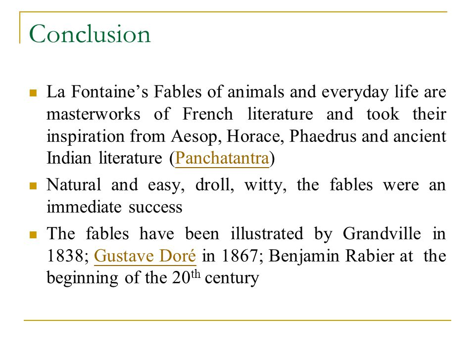 Conclusion La Fontaine's Fables of animals and everyday life are masterworks of French literature and took their inspiration from Aesop, Horace, Phaed