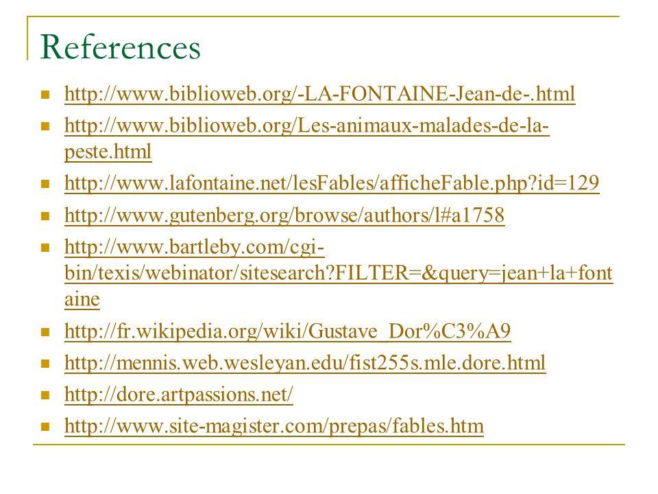 References http://www.biblioweb.org/-LA-FONTAINE-Jean-de-.html http://www.biblioweb.org/Les-animaux-malades-de-la- peste.html http://www.biblioweb.org
