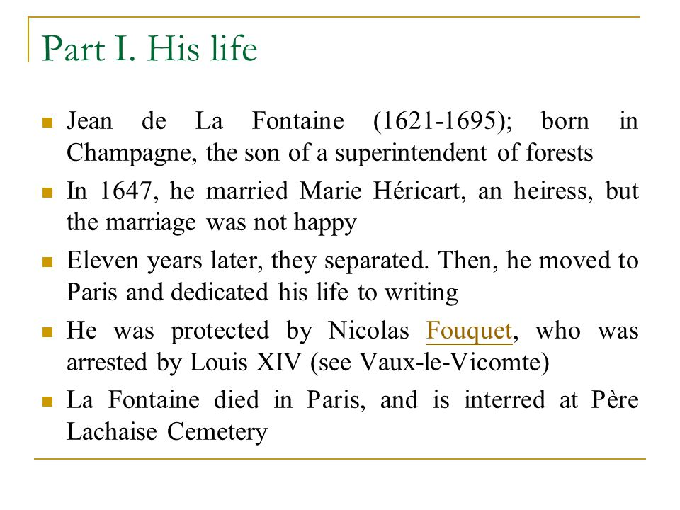 Part I. His life Jean de La Fontaine (1621-1695); born in Champagne, the son of a superintendent of forests In 1647, he married Marie Héricart, an hei