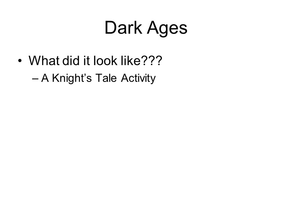 Dark Ages What did it look like??? –A Knight's Tale Activity