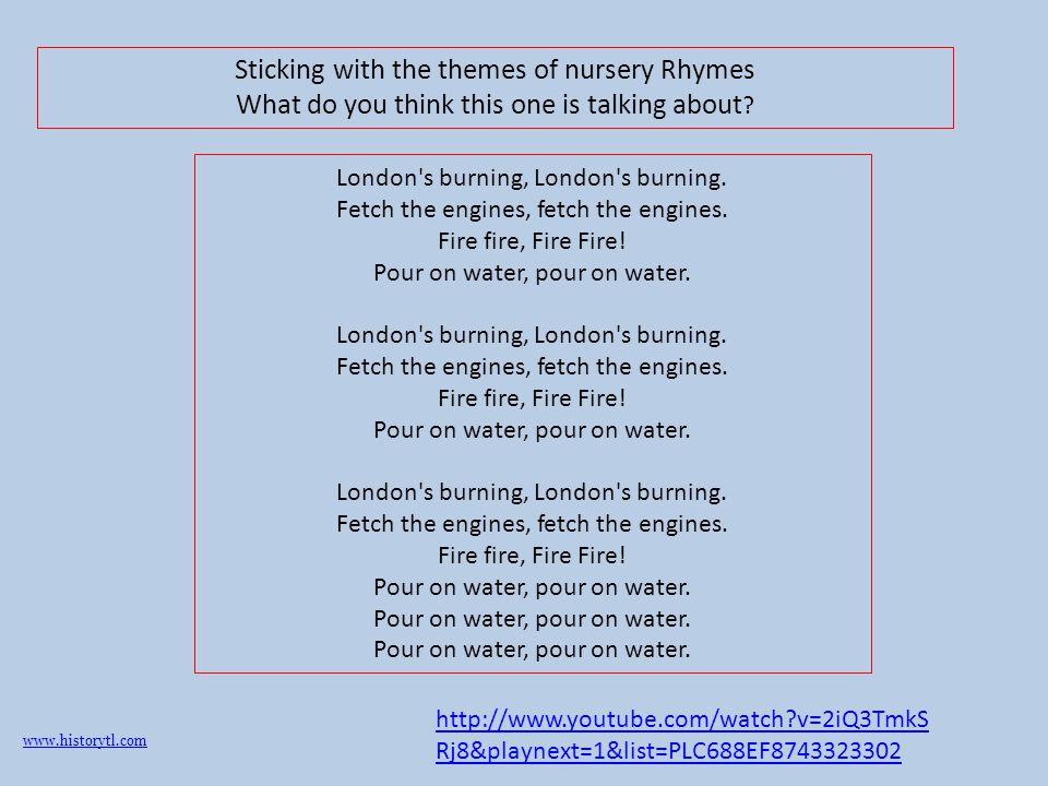 London's burning, London's burning. Fetch the engines, fetch the engines. Fire fire, Fire Fire! Pour on water, pour on water. London's burning, London