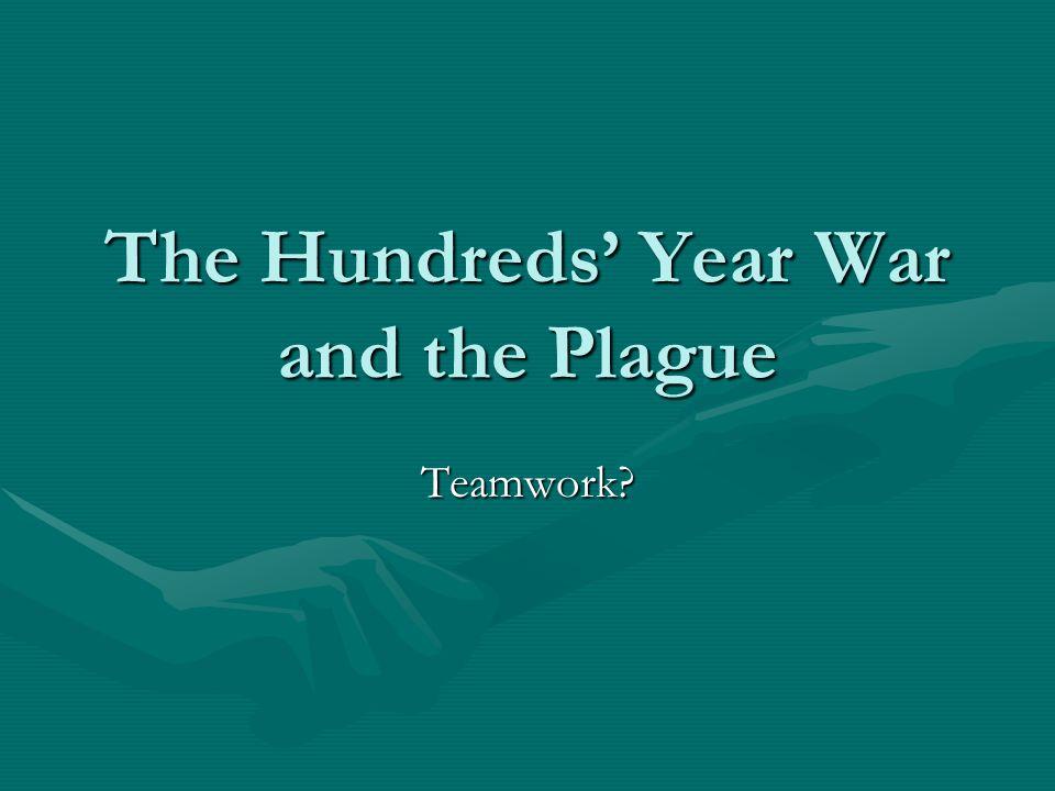 The Hundreds' Year War and the Plague Teamwork?