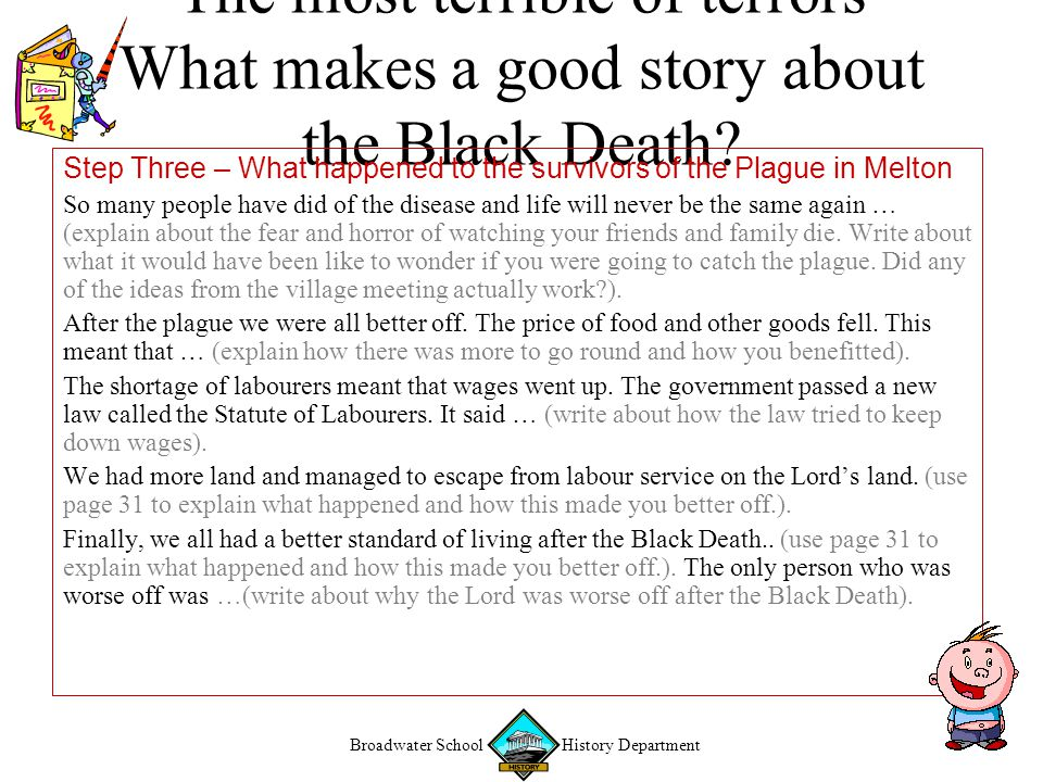 """Broadwater School History Department """"The most terrible of terrors"""" What makes a good story about the Black Death? Step Three – What happened to the s"""