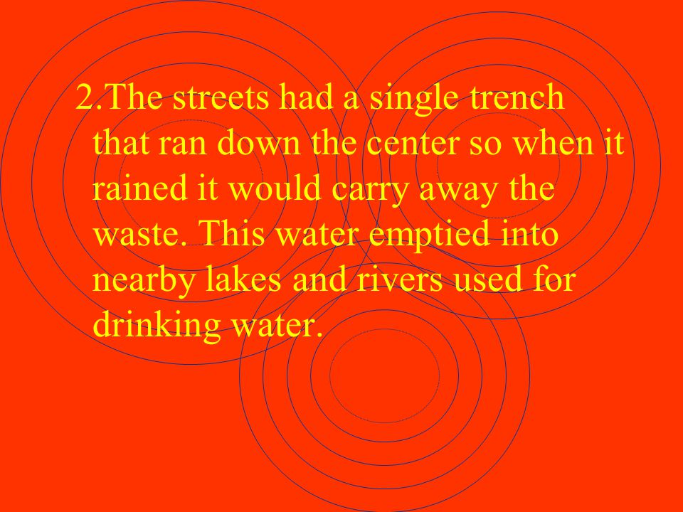 THE BLACK DEATH 2.Wealthier families had cesspools that often leaked into the water supply.