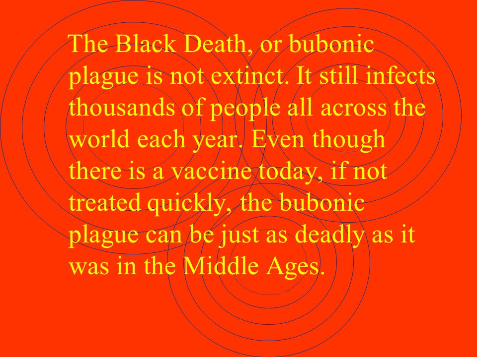 1.In the world some 1,000 – 3,000 people die from the black death each year.