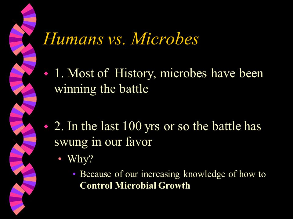 Humans vs. Microbes w 1. Most of History, microbes have been winning the battle w 2.