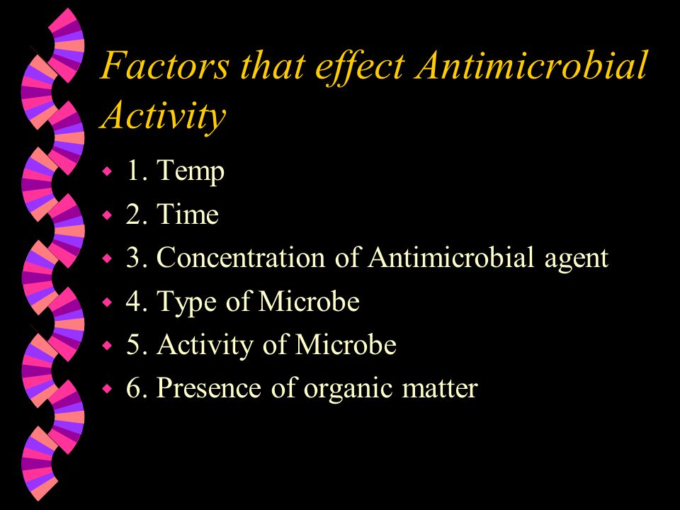 Factors that effect Antimicrobial Activity w 1. Temp w 2.