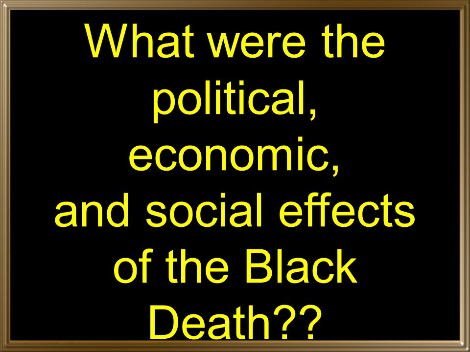 Effects of Black Death Fear of contagion weakened social bonds Lost of respect for the Church and nobility who could not help the lower classes economic consequences: –dramatic labor shortage, climbing wages for laborers & artisans –Drop in population led to decrease in demand for agricultural products and prices –falling agricultural, climbing luxury prices—noble landowners hardest hit –cities (artisans) benefit from demand for luxury goods