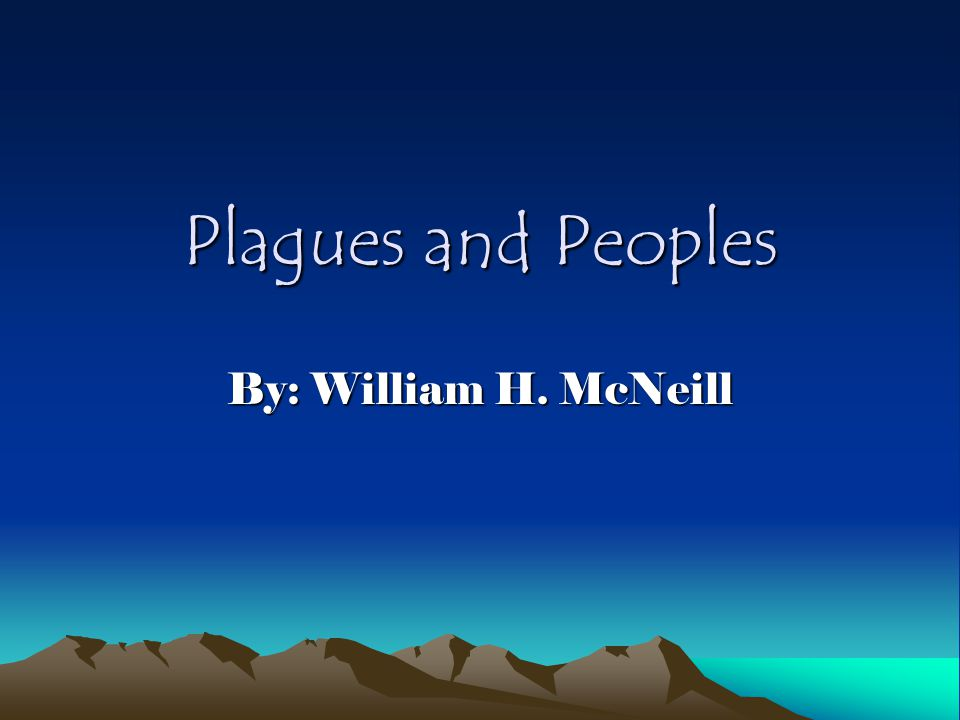 Plagues and Peoples By: William H. McNeill