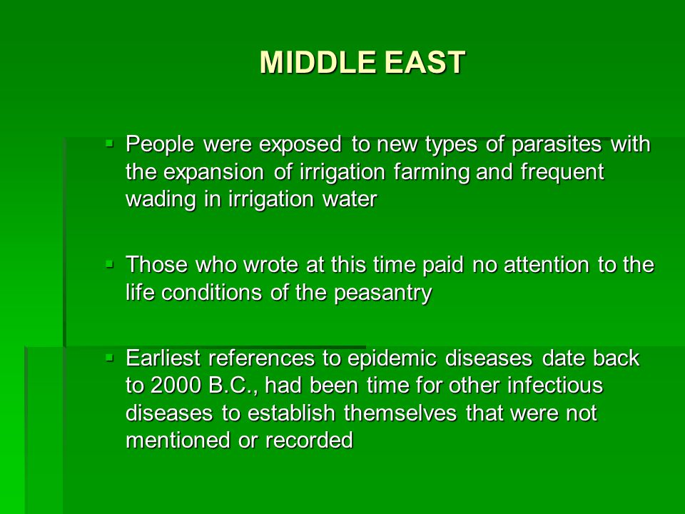 MIDDLE EAST  People were exposed to new types of parasites with the expansion of irrigation farming and frequent wading in irrigation water  Those w