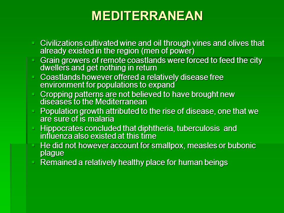 MEDITERRANEAN  Civilizations cultivated wine and oil through vines and olives that already existed in the region (men of power)  Grain growers of re