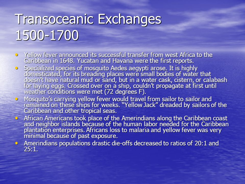 Transoceanic Exchanges 1500-1700 Yellow fever announced its successful transfer from west Africa to the Caribbean in 1648. Yucatan and Havana were the
