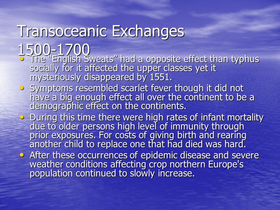 "Transoceanic Exchanges 1500-1700 The ""English Sweats"" had a opposite effect than typhus socially for it affected the upper classes yet it mysteriously"