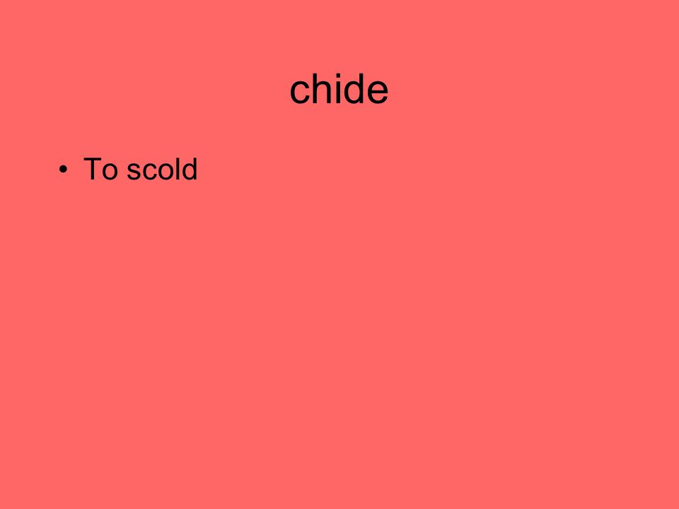 chide To scold