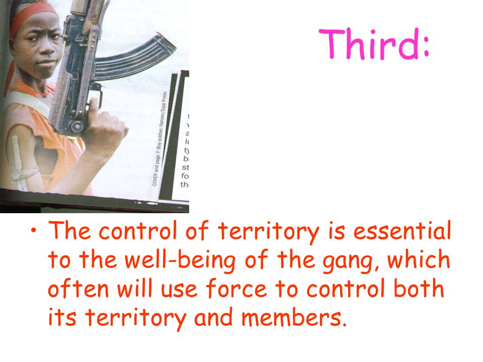 Third: The control of territory is essential to the well-being of the gang, which often will use force to control both its territory and members.