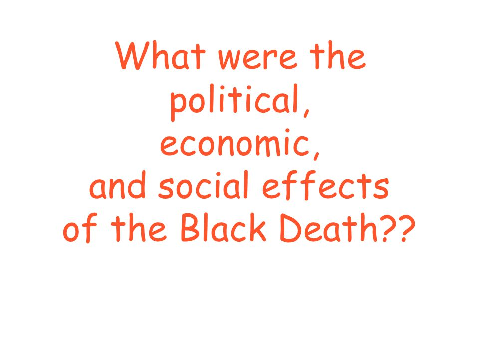 What were the political, economic, and social effects of the Black Death??