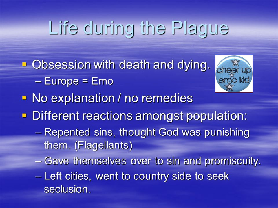 Life during the Plague  Obsession with death and dying.
