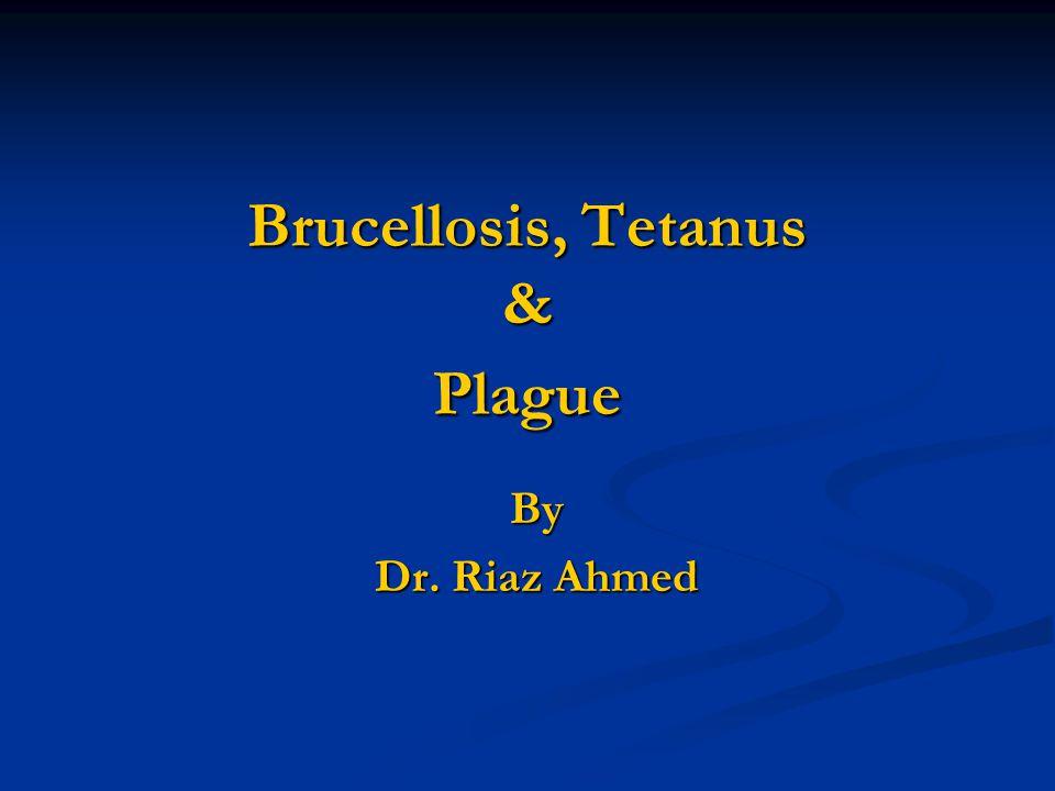 Brucellosis, Tetanus & Plague By Dr. Riaz Ahmed