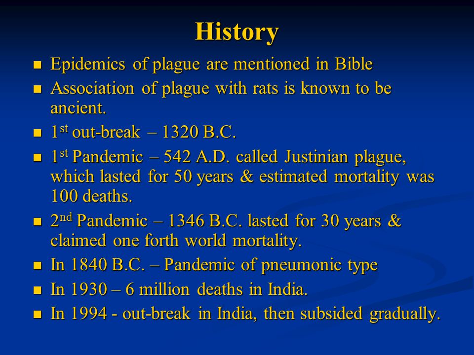 History Epidemics of plague are mentioned in Bible Epidemics of plague are mentioned in Bible Association of plague with rats is known to be ancient.
