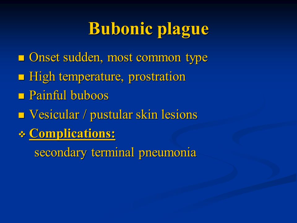Bubonic plague Onset sudden, most common type Onset sudden, most common type High temperature, prostration High temperature, prostration Painful buboo