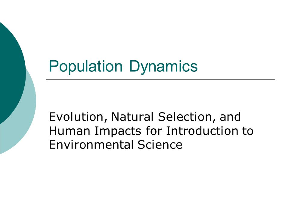Population Dynamics Evolution, Natural Selection, and Human Impacts for Introduction to Environmental Science