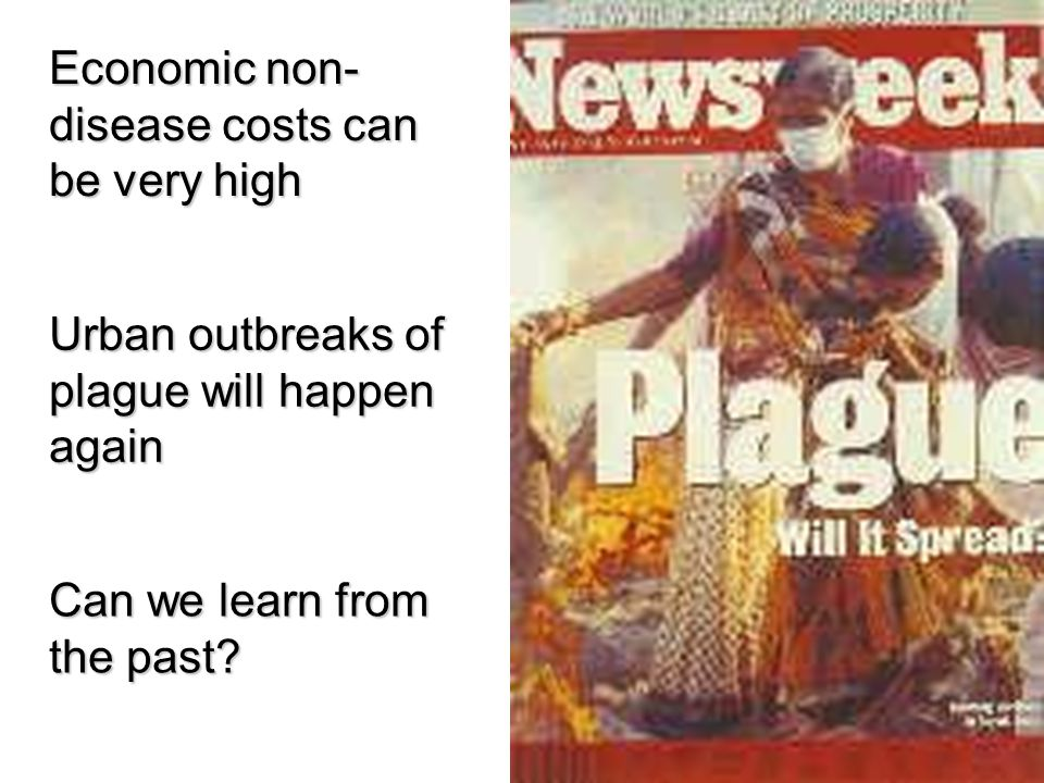 Urban outbreaks of plague will happen again Can we learn from the past? Economic non- disease costs can be very high