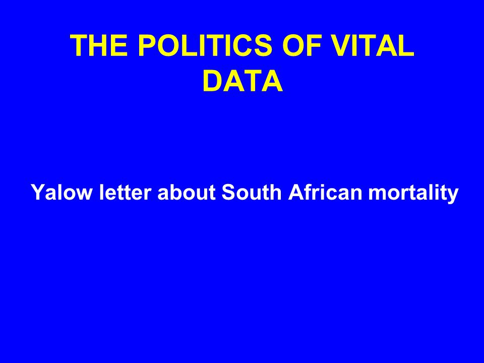 THE POLITICS OF VITAL DATA Yalow letter about South African mortality