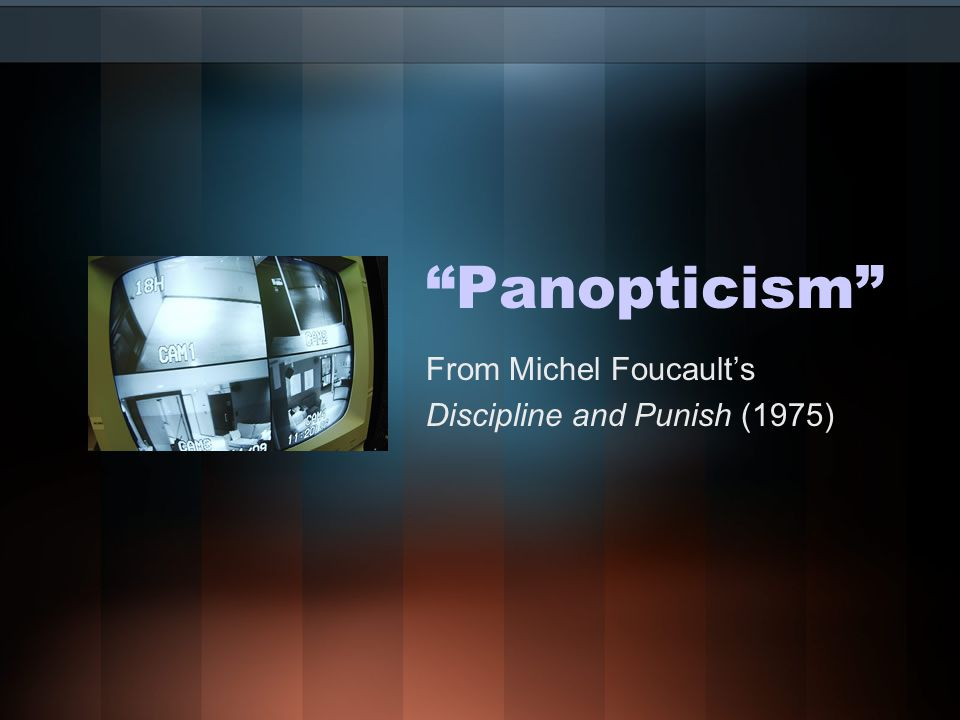 Panopticism From Michel Foucault's Discipline and Punish (1975)