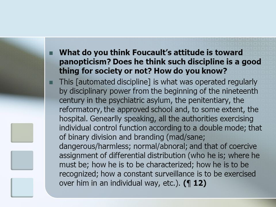 What do you think Foucault's attitude is toward panopticism.