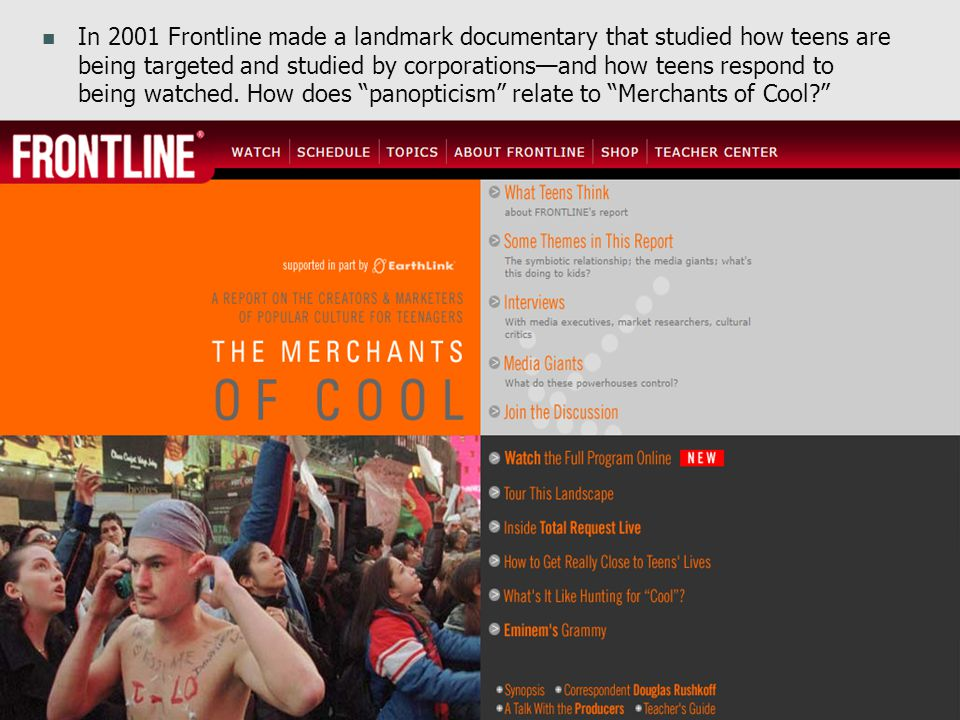 In 2001 Frontline made a landmark documentary that studied how teens are being targeted and studied by corporations—and how teens respond to being watched.