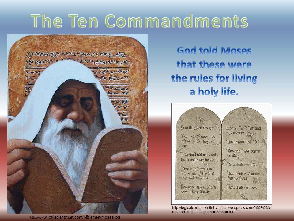 http://ww w.louisglanzman.com/biblemen/moses.jpg http://logicalcomplexinfinitive.files.wordpress.com/2008/06/te n-commandments.jpg w=297&h=300