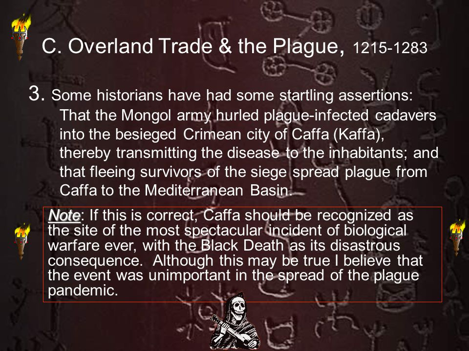 C. Overland Trade & the Plague, 1215-1283 3. Some historians have had some startling assertions: That the Mongol army hurled plague-infected cadavers