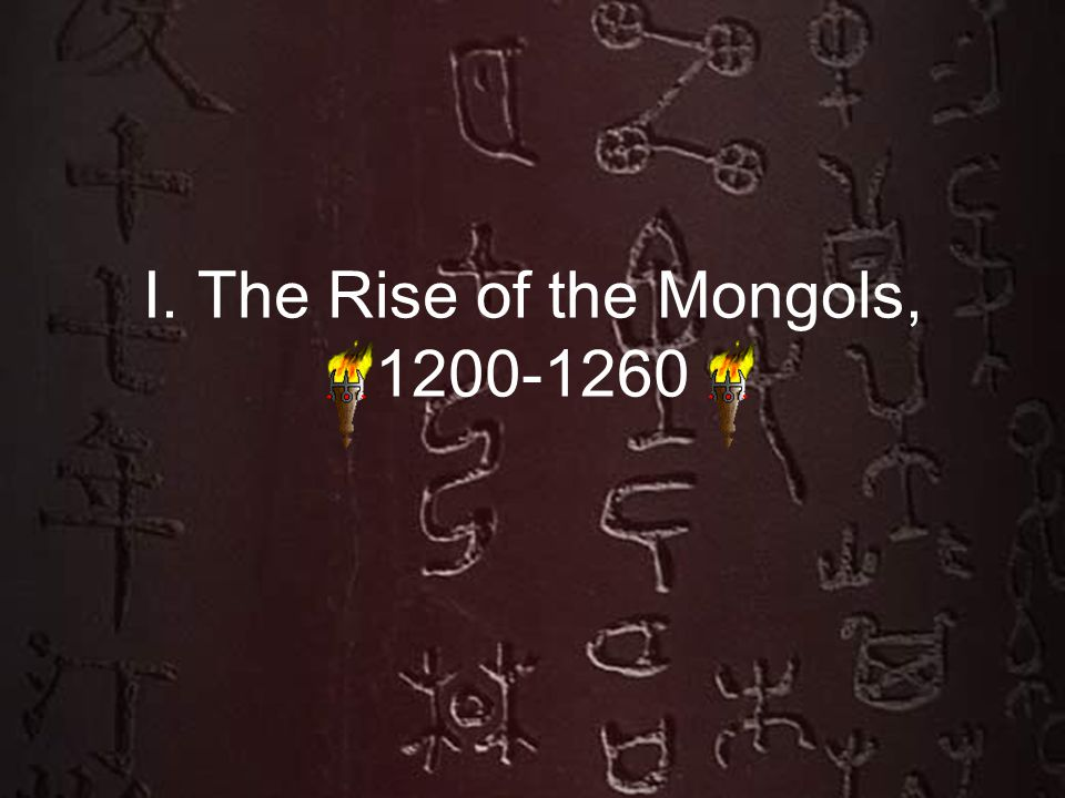 I. The Rise of the Mongols, 1200-1260