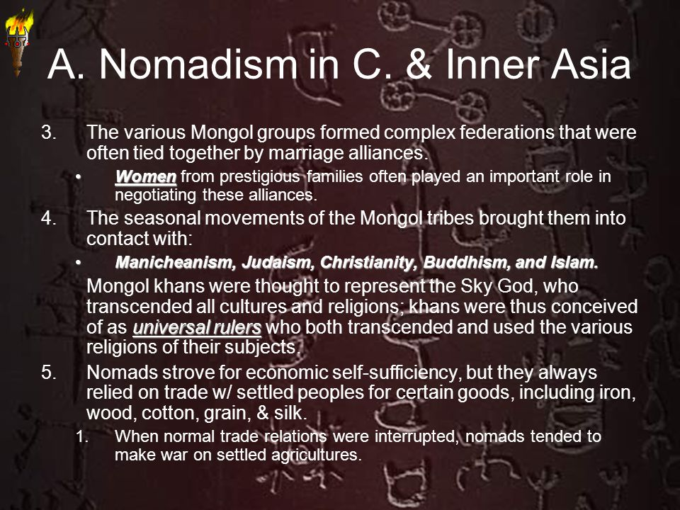A. Nomadism in C. & Inner Asia 3. The various Mongol groups formed complex federations that were often tied together by marriage alliances. WomenWomen