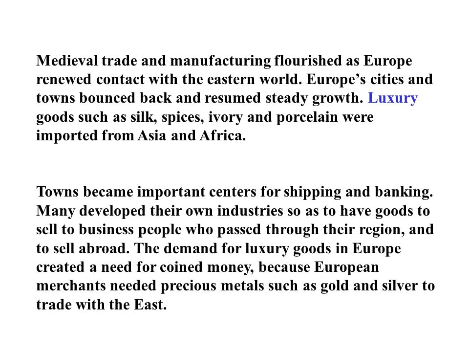 Medieval trade and manufacturing flourished as Europe renewed contact with the eastern world. Europe's cities and towns bounced back and resumed stead