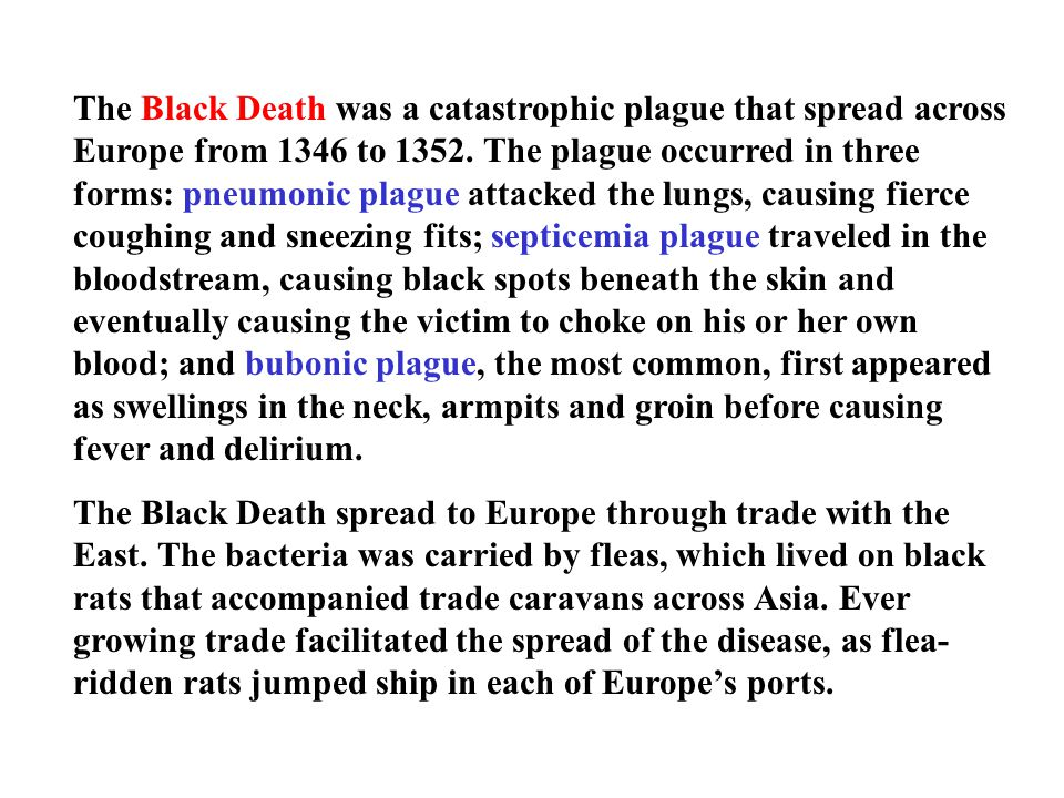 The Black Death was a catastrophic plague that spread across Europe from 1346 to 1352. The plague occurred in three forms: pneumonic plague attacked t