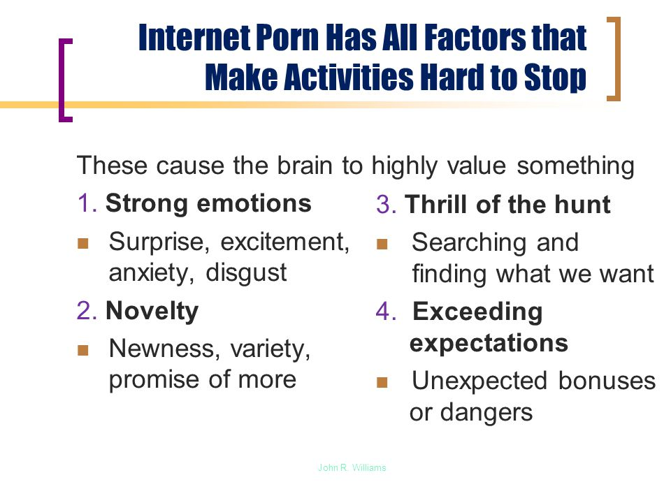 Internet Porn Has All Factors that Make Activities Hard to Stop These cause the brain to highly value something 1.
