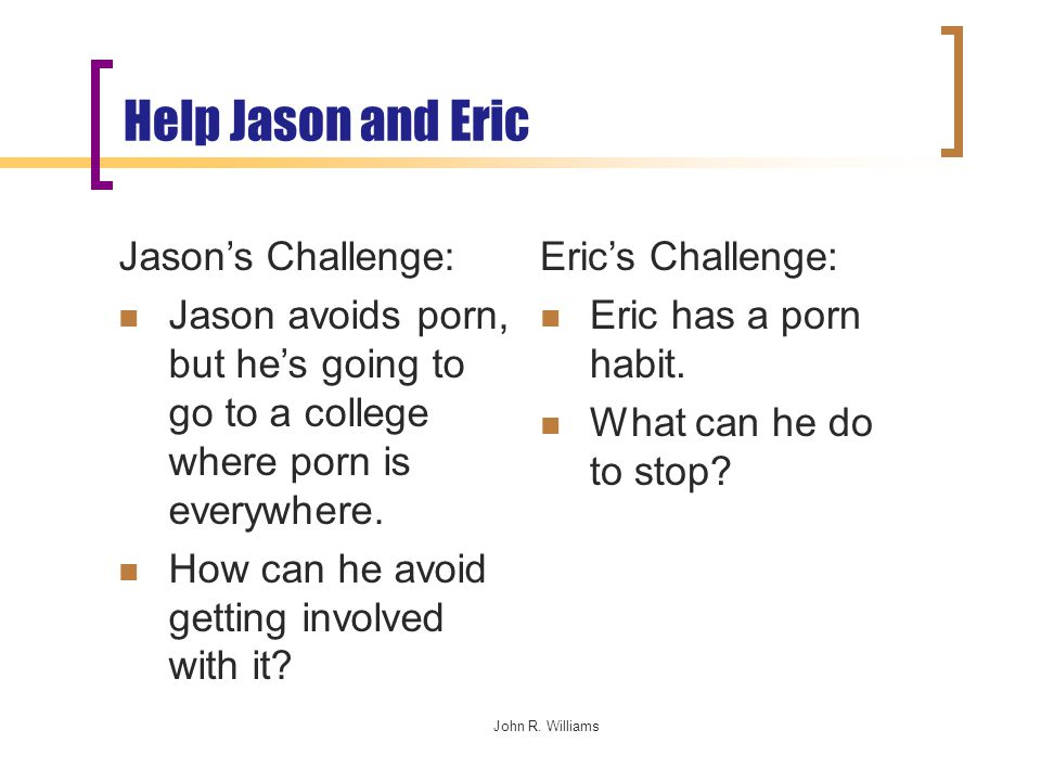 Help Jason and Eric Jason's Challenge: Jason avoids porn, but he's going to go to a college where porn is everywhere.