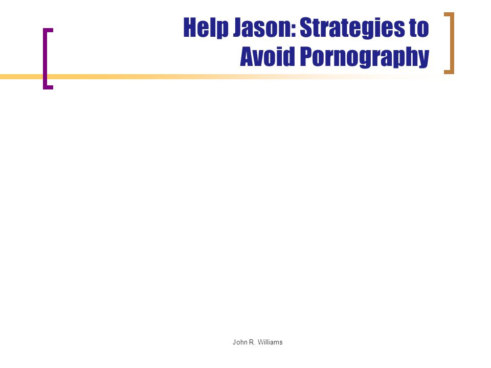 John R. Williams Help Jason: Strategies to Avoid Pornography