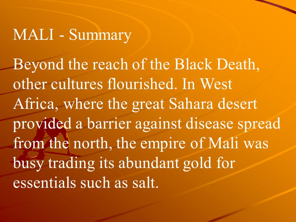 MALI - Summary Beyond the reach of the Black Death, other cultures flourished.