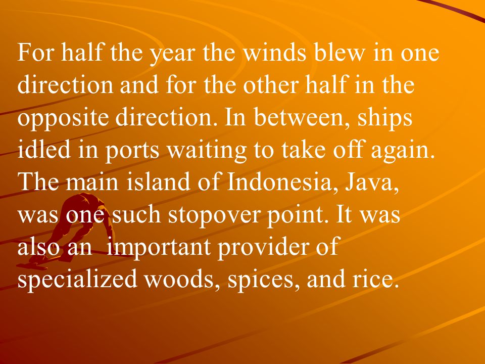 For half the year the winds blew in one direction and for the other half in the opposite direction.