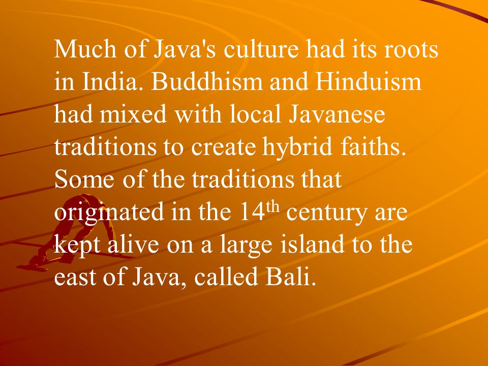 Much of Java s culture had its roots in India.