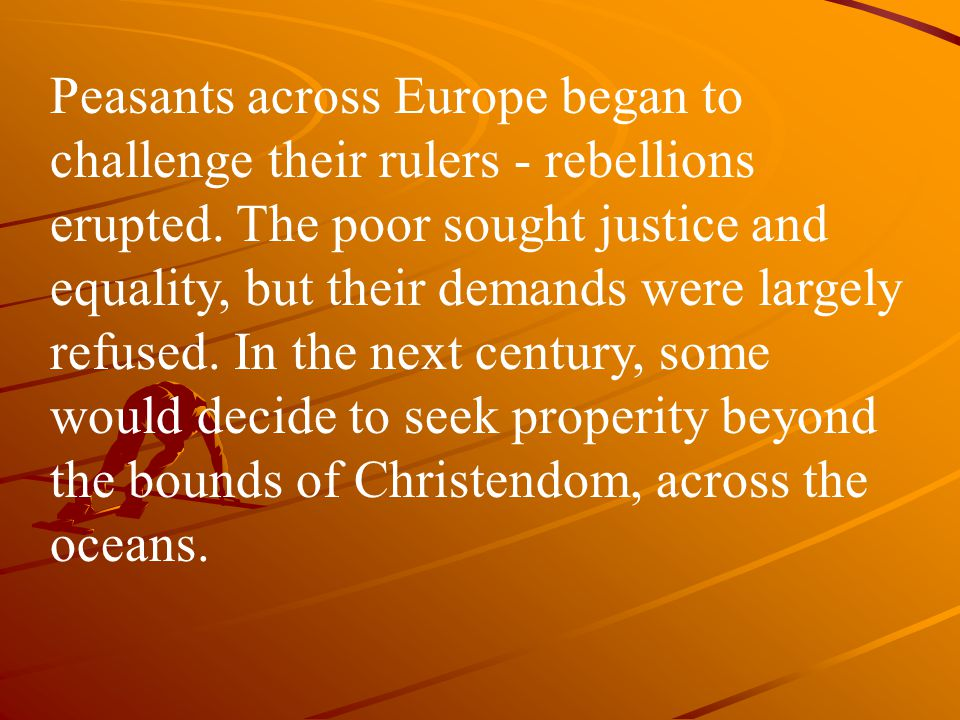 Peasants across Europe began to challenge their rulers - rebellions erupted.