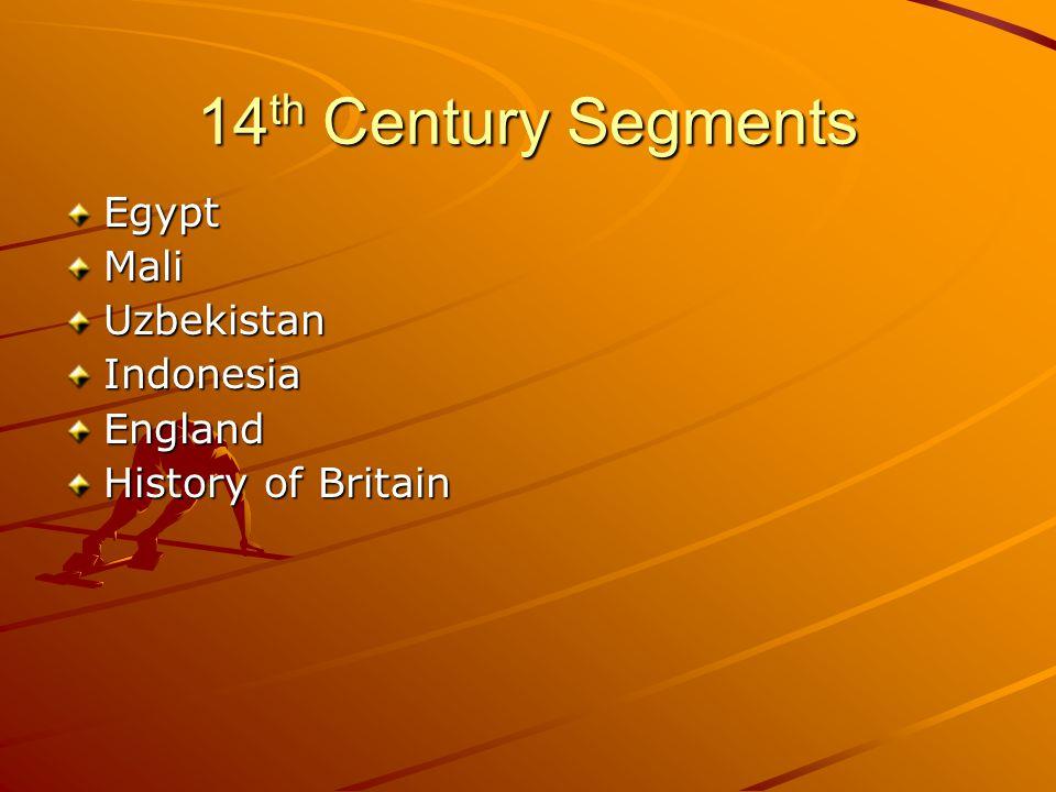 14 th Century Segments EgyptMaliUzbekistanIndonesiaEngland History of Britain
