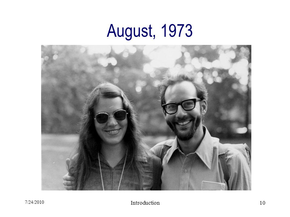 7/24/2010 Introduction10 August, 1973