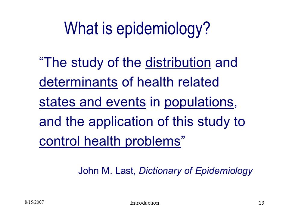 8/15/2007 Introduction13 What is epidemiology.