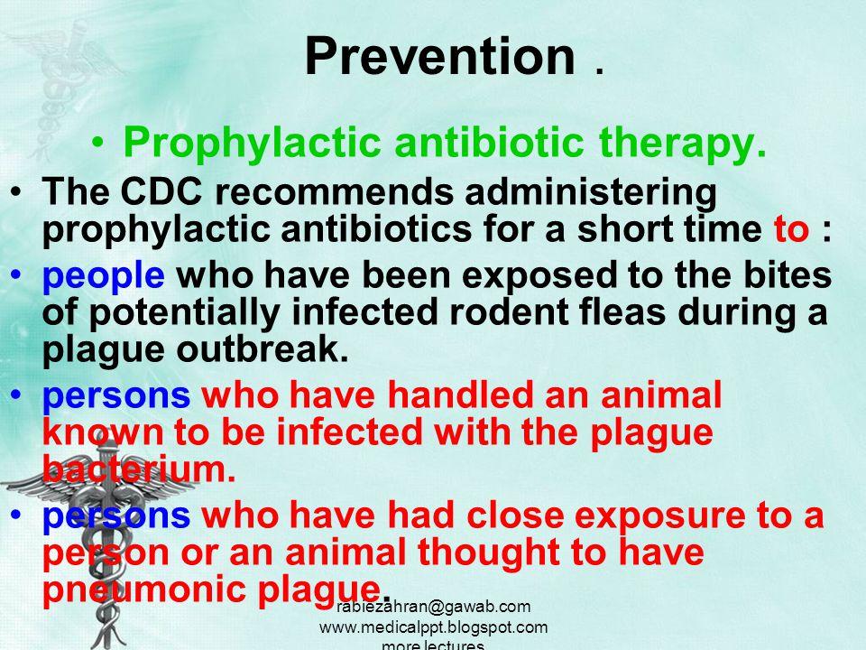 rabiezahran@gawab.com www.medicalppt.blogspot.com more lectures Medication : Sulfonamides : The combination drug trimethoprim- sulfamethoxazole has been used both in treatment and prevention of plague.