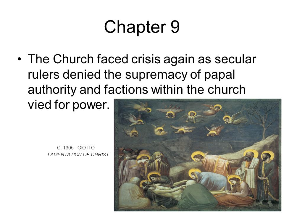 Chapter 9 The Church faced crisis again as secular rulers denied the supremacy of papal authority and factions within the church vied for power.
